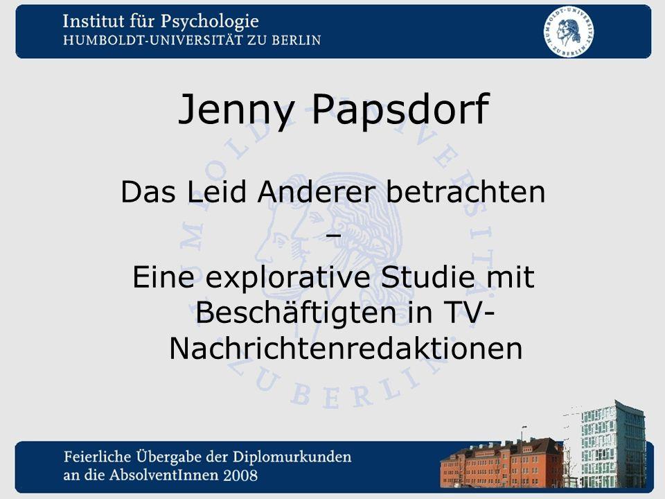 Jenny Papsdorf Das Leid Anderer betrachten – Eine explorative Studie mit Beschäftigten in TV- Nachrichtenredaktionen