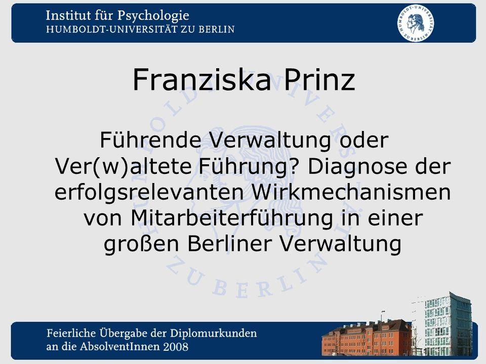 Franziska Prinz Führende Verwaltung oder Ver(w)altete Führung? Diagnose der erfolgsrelevanten Wirkmechanismen von Mitarbeiterführung in einer großen B