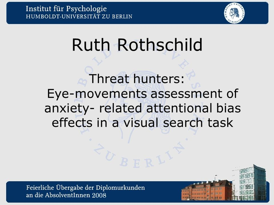 Ruth Rothschild Threat hunters: Eye-movements assessment of anxiety- related attentional bias effects in a visual search task