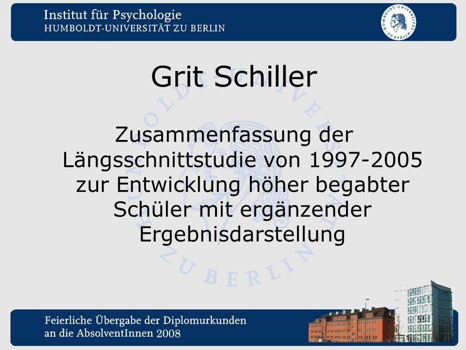 Grit Schiller Zusammenfassung der Längsschnittstudie von 1997-2005 zur Entwicklung höher begabter Schüler mit ergänzender Ergebnisdarstellung