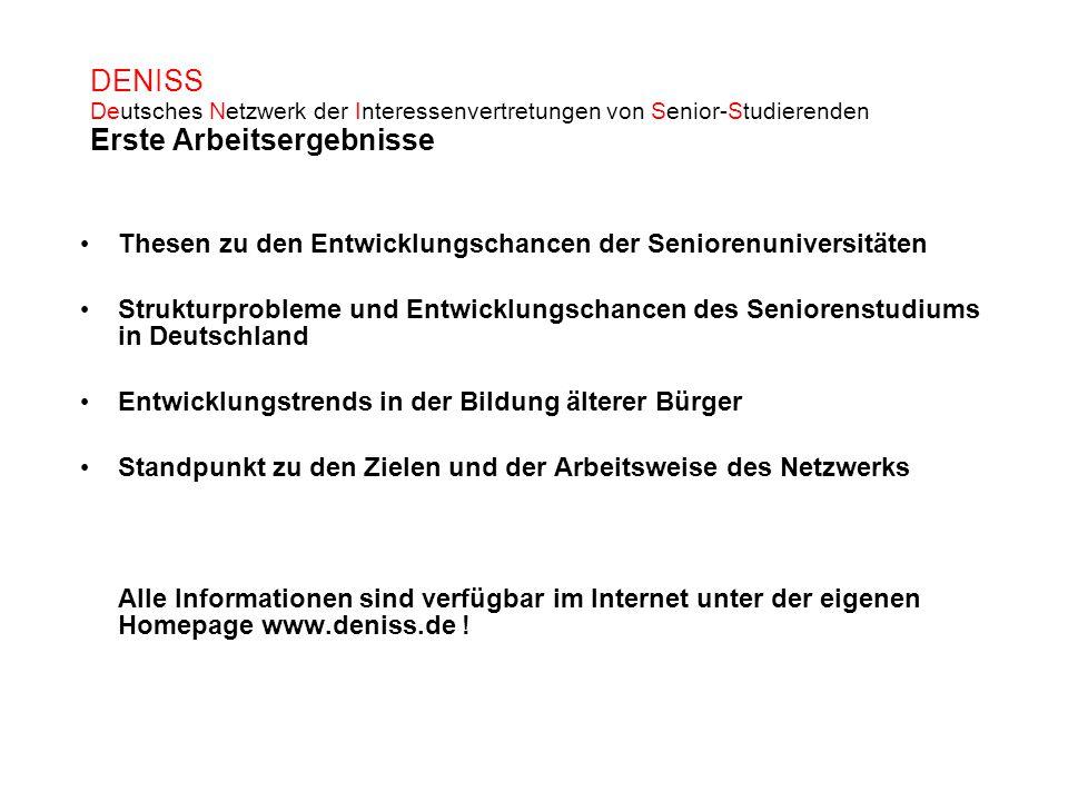 DENISS Deutsches Netzwerk der Interessenvertretungen von Senior-Studierenden Erste Arbeitsergebnisse Thesen zu den Entwicklungschancen der Seniorenuni