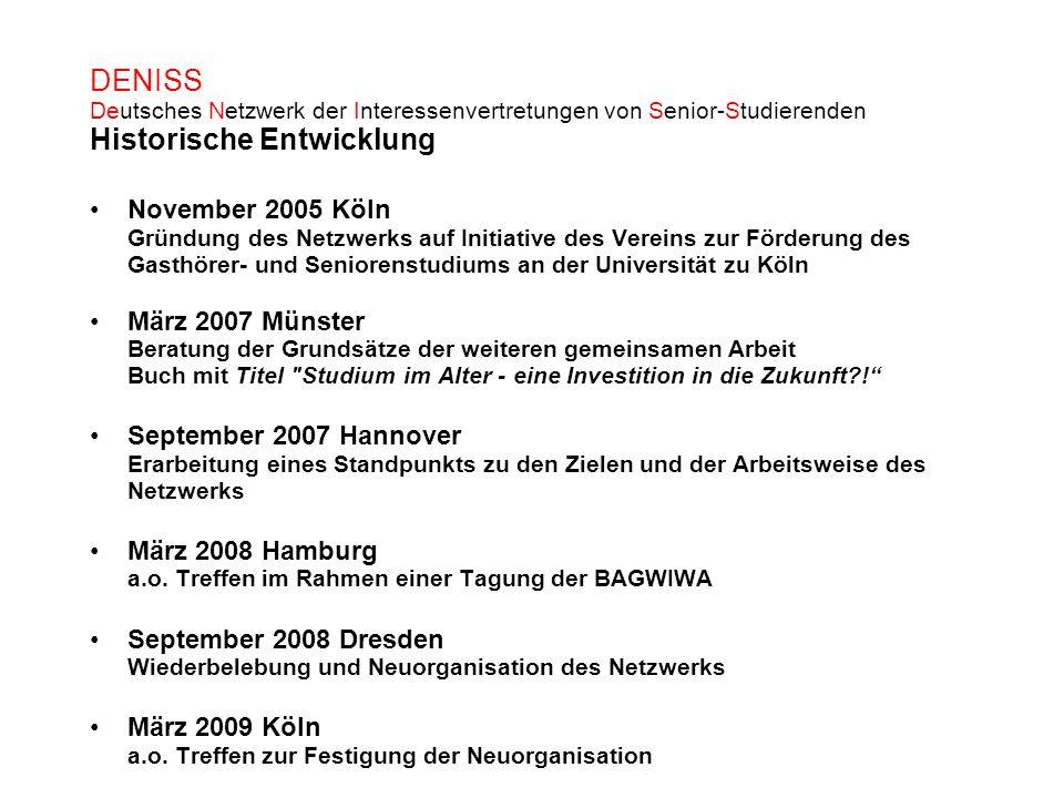 DENISS Deutsches Netzwerk der Interessenvertretungen von Senior-Studierenden Historische Entwicklung November 2005 Köln Gründung des Netzwerks auf Ini