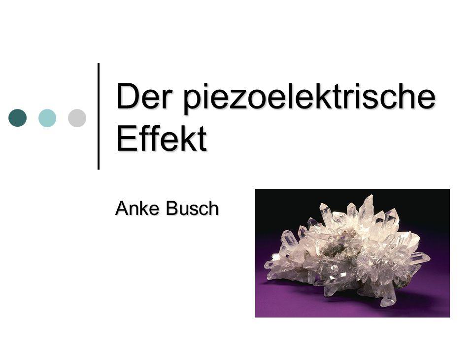 Der piezoelektrische Effekt Anke Busch