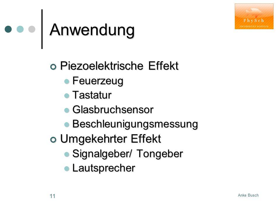 Anke Busch 11 Anwendung Piezoelektrische Effekt Feuerzeug Feuerzeug Tastatur Tastatur Glasbruchsensor Glasbruchsensor Beschleunigungsmessung Beschleun