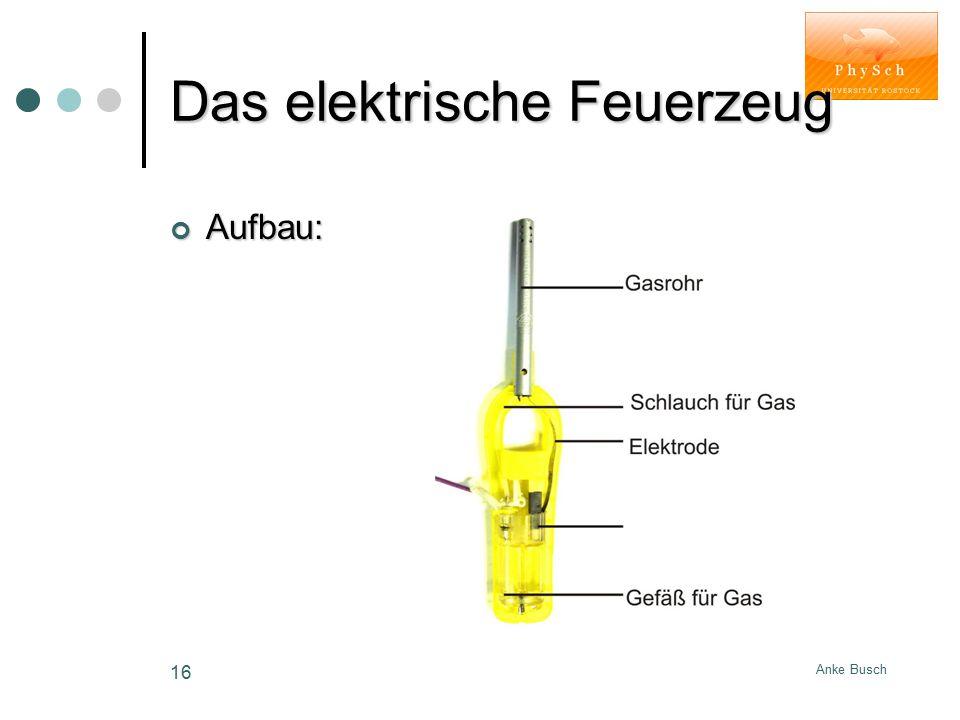 Anke Busch 16 Das elektrische Feuerzeug Aufbau: