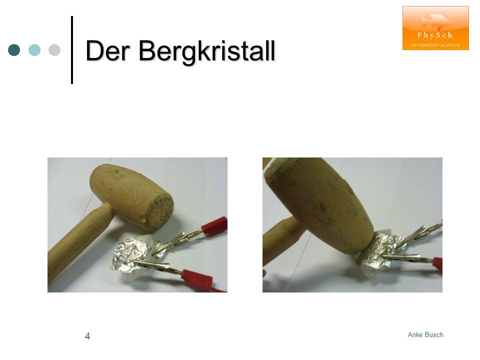 Anke Busch 5 Der Bergkristall Ergebnis: Wie groß ist die Spannung am Bergkristall?