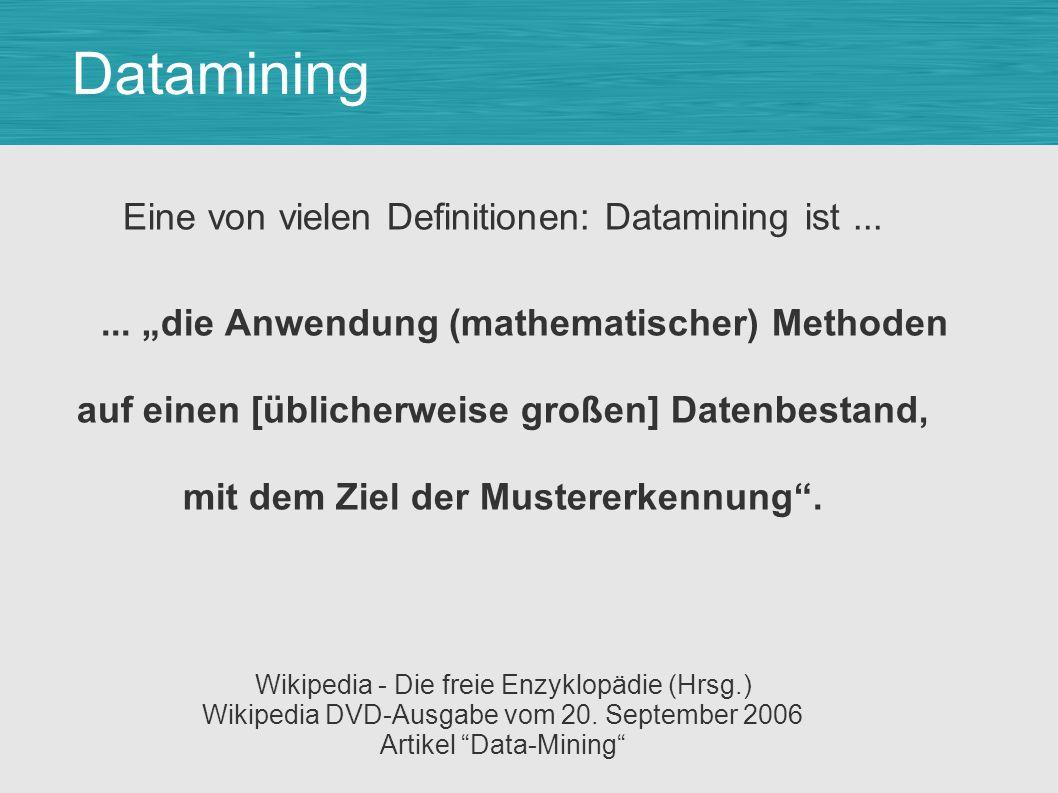 Datamining Eine von vielen Definitionen: Datamining ist......