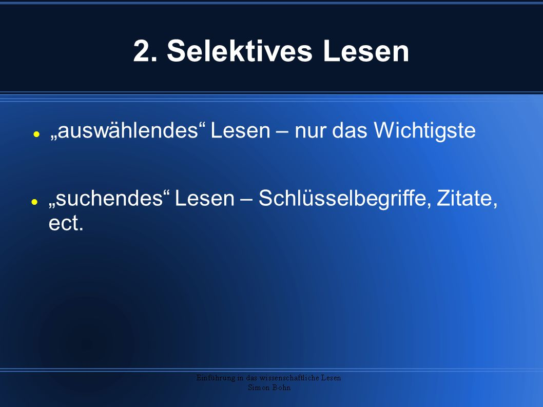 """2. Selektives Lesen """"auswählendes"""" Lesen – nur das Wichtigste """"suchendes"""" Lesen – Schlüsselbegriffe, Zitate, ect."""
