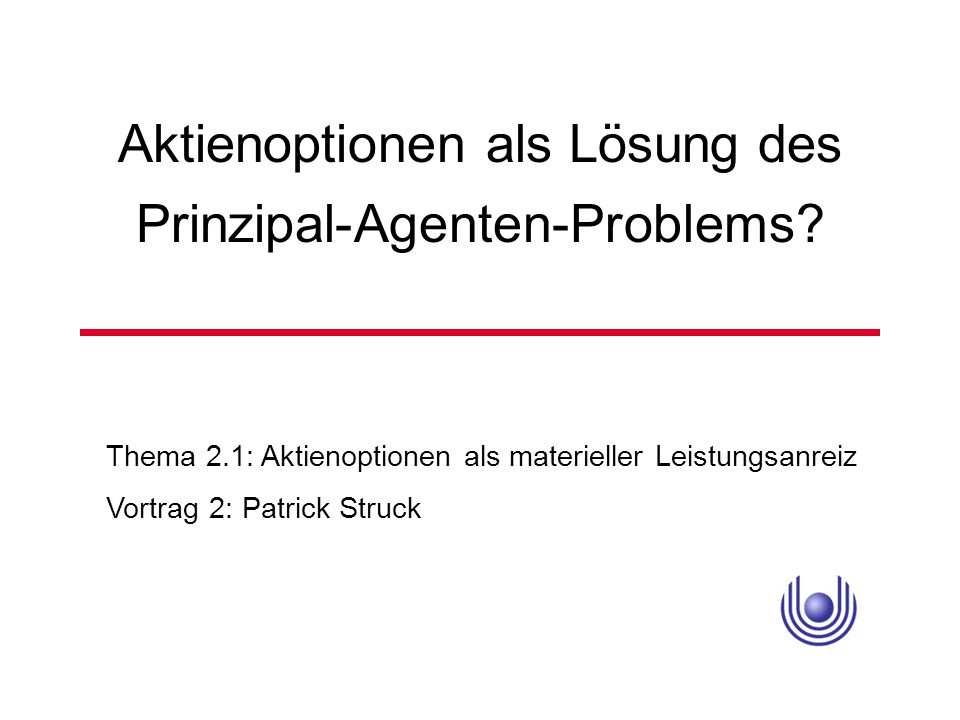 Aktienoptionen als Lösung des Prinzipal-Agenten-Problems? Thema 2.1: Aktienoptionen als materieller Leistungsanreiz Vortrag 2: Patrick Struck