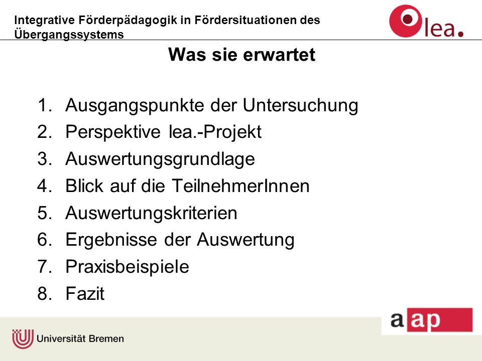 Integrative Förderpädagogik in Fördersituationen des Übergangssystems Was sie erwartet 1.Ausgangspunkte der Untersuchung 2.Perspektive lea.-Projekt 3.