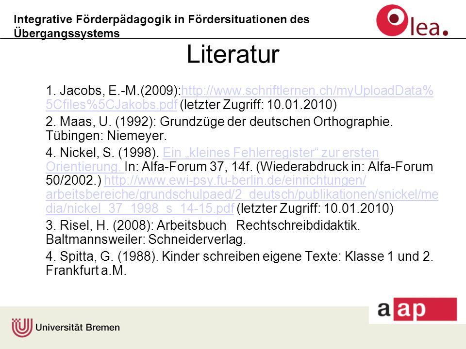 Integrative Förderpädagogik in Fördersituationen des Übergangssystems Literatur 1. Jacobs, E.-M.(2009):http://www.schriftlernen.ch/myUploadData% 5Cfil