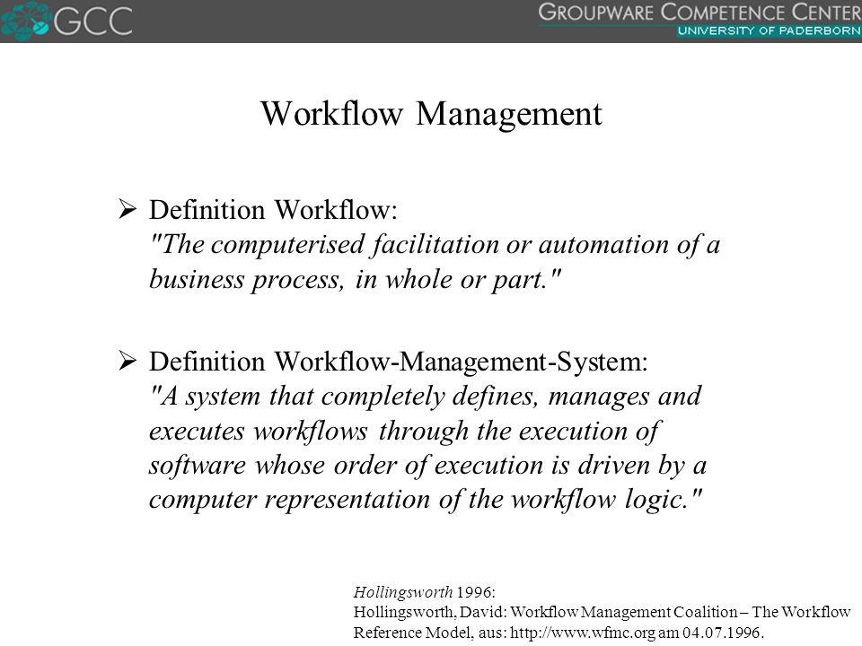 Workflow-Schema und -Instanz  Workflow-Schema (oder Workflow-Modell): ein Workflow-Schema stellt eine zielgerichtete Anordnung von Begriffen (z.
