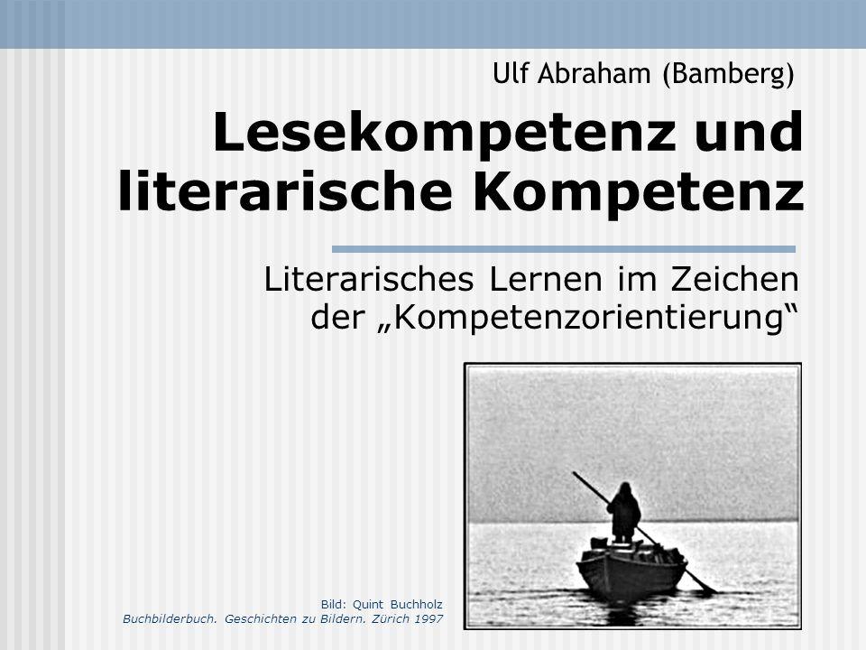 """Lesekompetenz und literarische Kompetenz Literarisches Lernen im Zeichen der """"Kompetenzorientierung"""" Ulf Abraham (Bamberg) Bild: Quint Buchholz Buchbi"""