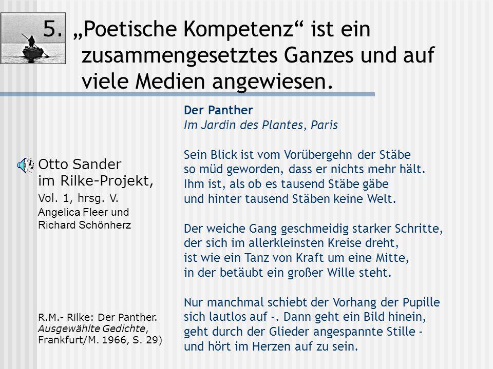 """5. """"Poetische Kompetenz"""" ist ein zusammengesetztes Ganzes und auf viele Medien angewiesen. R.M.- Rilke: Der Panther. Ausgewählte Gedichte, Frankfurt/M"""