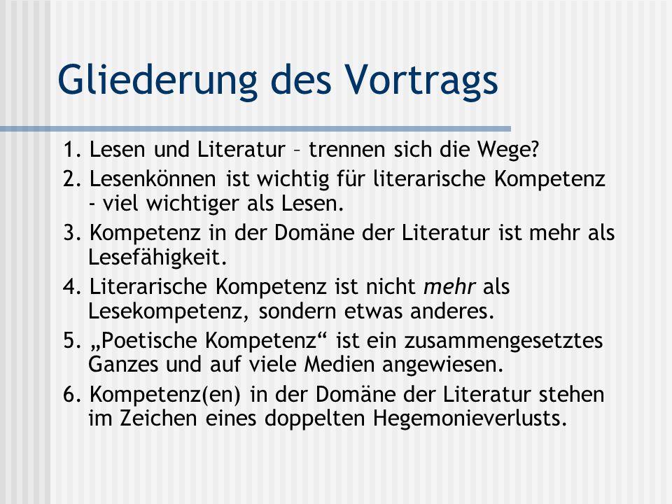Gliederung des Vortrags 1. Lesen und Literatur – trennen sich die Wege? 2. Lesenkönnen ist wichtig für literarische Kompetenz - viel wichtiger als Les