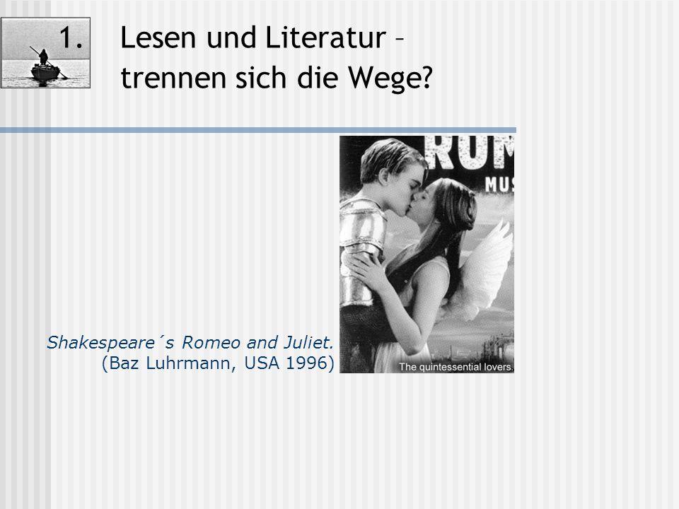 Shakespeare´s Romeo and Juliet. (Baz Luhrmann, USA 1996) 1.Lesen und Literatur – trennen sich die Wege?
