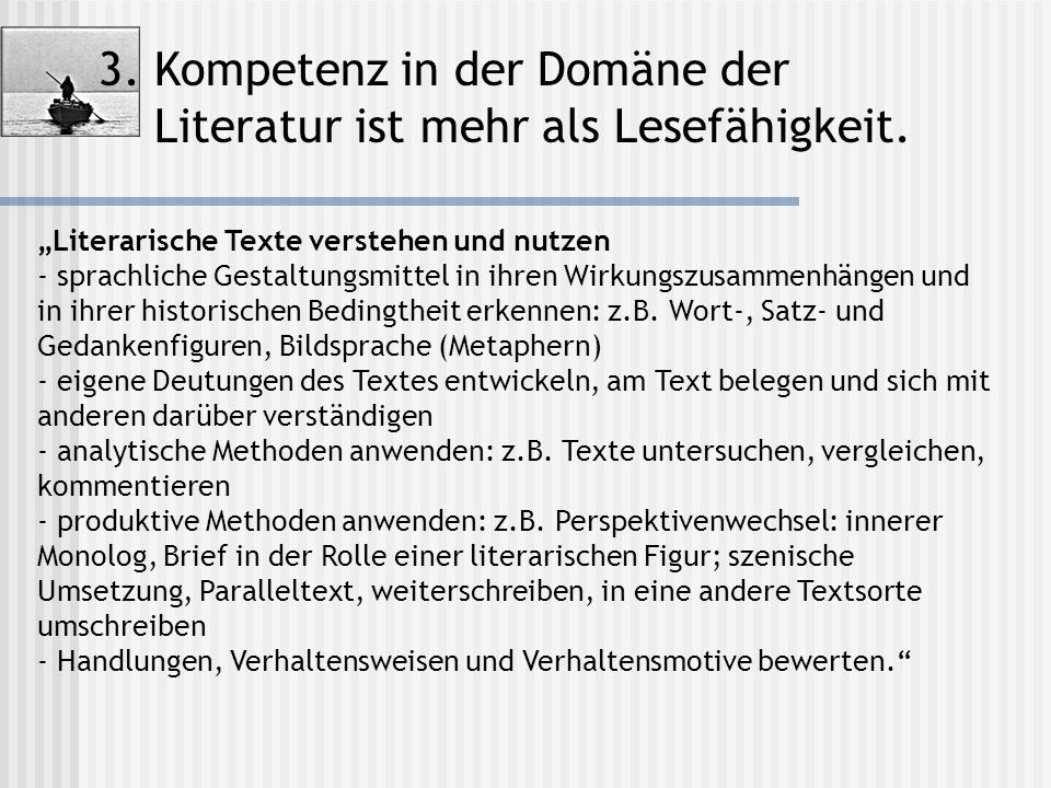 """3. Kompetenz in der Domäne der Literatur ist mehr als Lesefähigkeit. """"Literarische Texte verstehen und nutzen - sprachliche Gestaltungsmittel in ihren"""