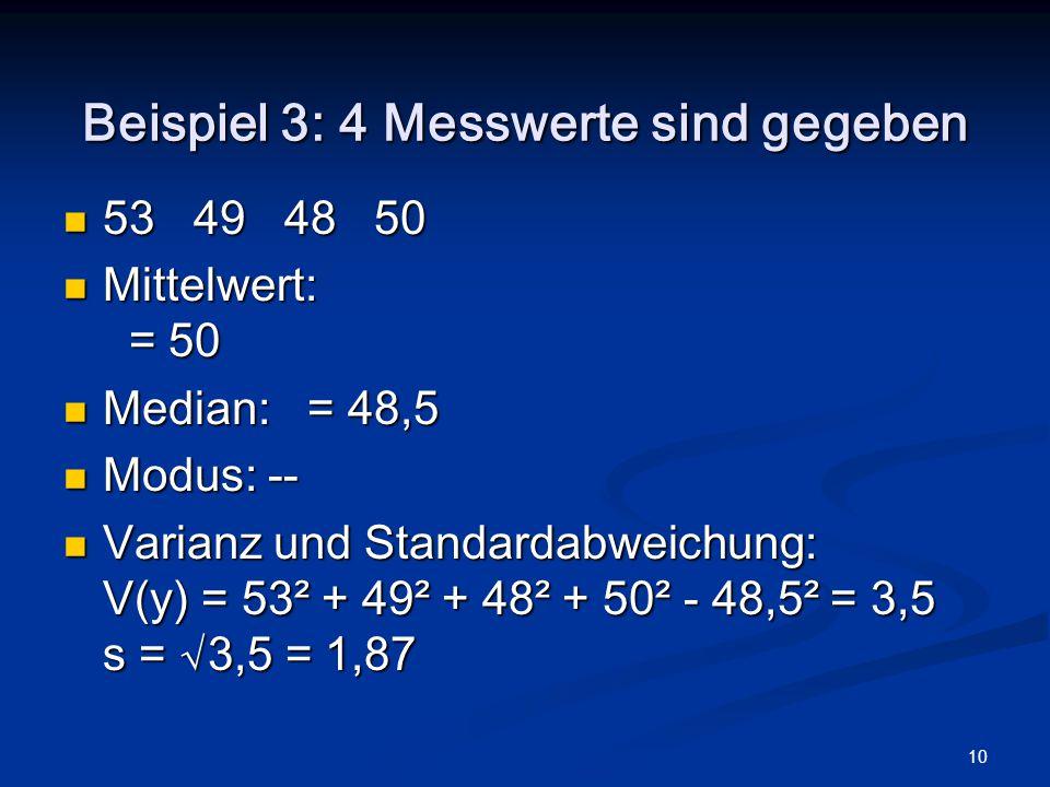 10 Beispiel 3: 4 Messwerte sind gegeben 53 49 48 50 53 49 48 50 Mittelwert: = 50 Mittelwert: = 50 Median: = 48,5 Median: = 48,5 Modus: -- Modus: -- Va