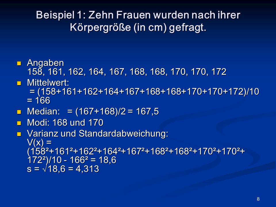 8 Beispiel 1: Zehn Frauen wurden nach ihrer Körpergröße (in cm) gefragt. Angaben 158, 161, 162, 164, 167, 168, 168, 170, 170, 172 Angaben 158, 161, 16