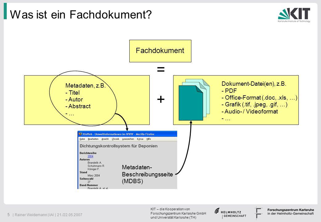 KIT – die Kooperation von Forschungszentrum Karlsruhe GmbH und Universität Karlsruhe (TH) 6   Rainer Weidemann   IAI   21./22.05.2007 Fachsystem y Fachdokument Übergreifender Zugriff auf Fachdokumente XfaWeb-neu Fachdokument Fachdokumenten- Browser (FDB) Metadaten (inkl.