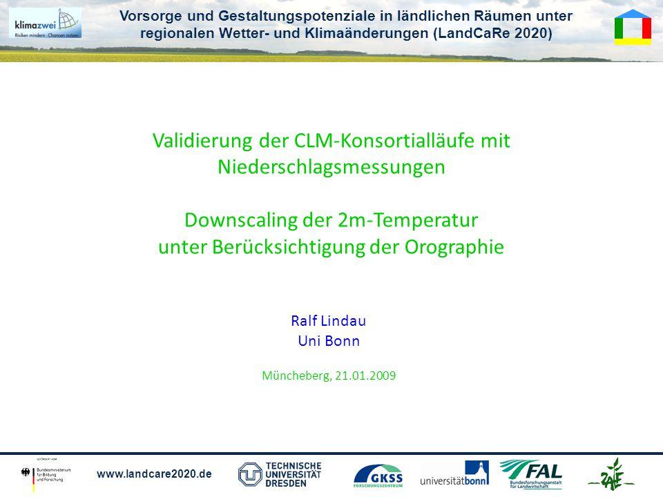 Vorsorge und Gestaltungspotenziale in ländlichen Räumen unter regionalen Wetter- und Klimaänderungen (LandCaRe 2020) www.landcare2020.de Das Modell erzeugt Trends, die in den Beobachtungen nicht zu finden sind.