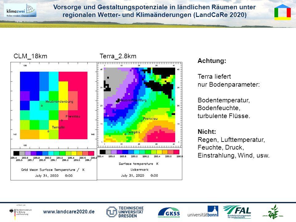 Vorsorge und Gestaltungspotenziale in ländlichen Räumen unter regionalen Wetter- und Klimaänderungen (LandCaRe 2020) www.landcare2020.de CLM_18kmTerra_2.8km Achtung: Terra liefert nur Bodenparameter: Bodentemperatur, Bodenfeuchte, turbulente Flüsse.