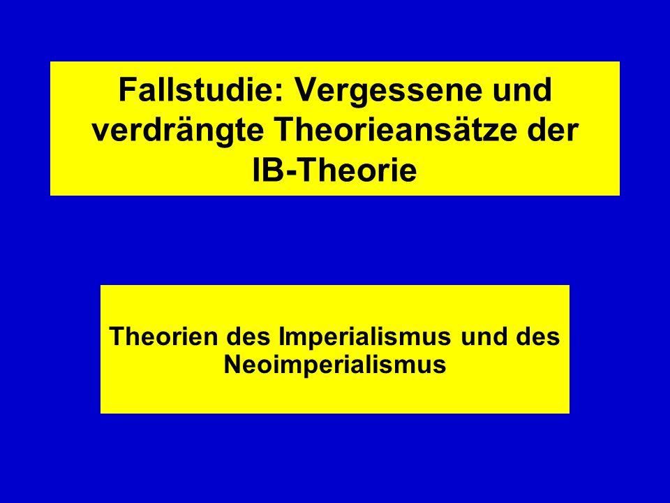 Fallstudie: Vergessene und verdrängte Theorieansätze der IB-Theorie Theorien des Imperialismus und des Neoimperialismus
