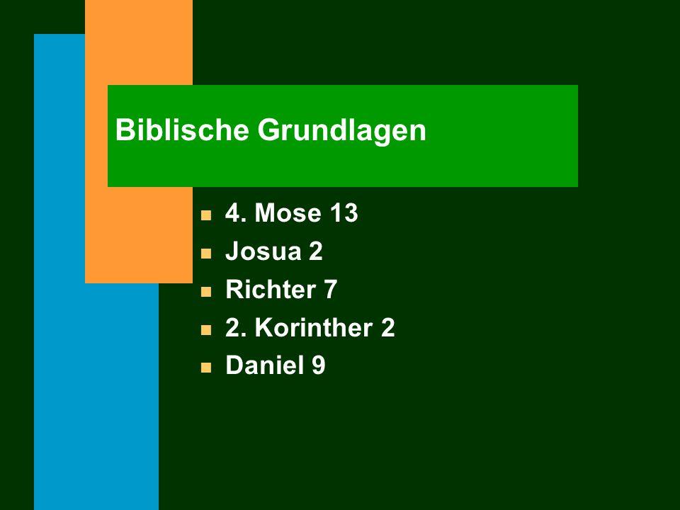 n 4. Mose 13 n Josua 2 n Richter 7 n 2. Korinther 2 n Daniel 9 Biblische Grundlagen
