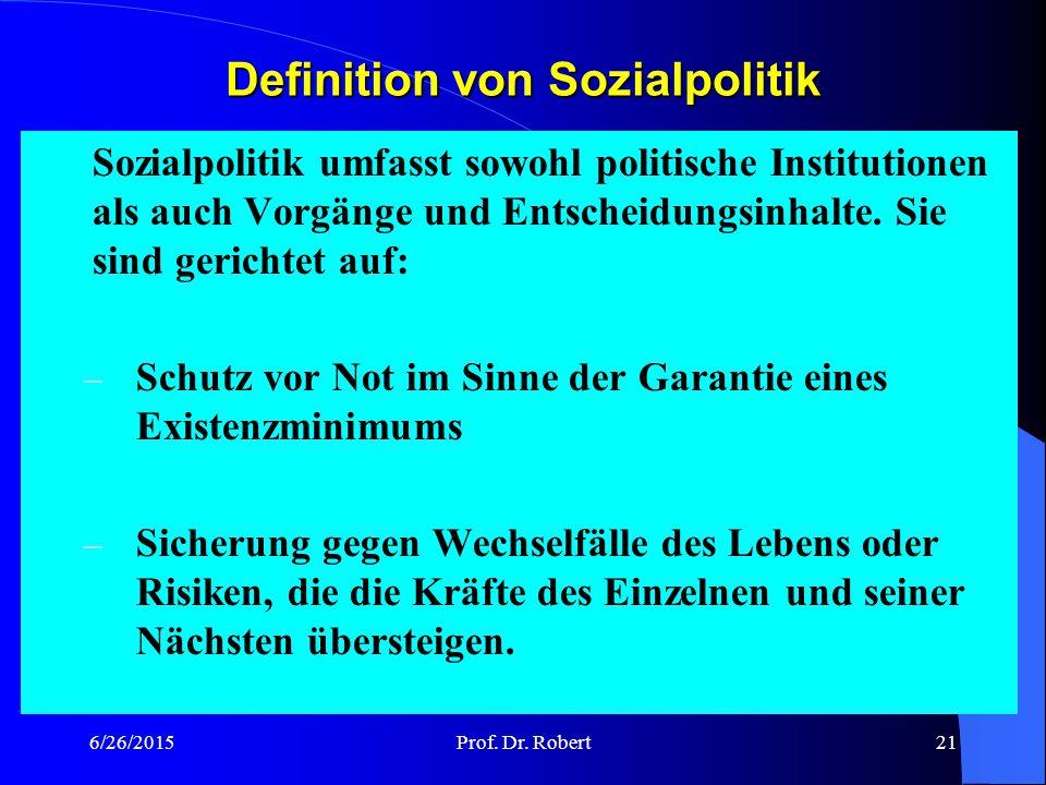 6/26/2015Prof. Dr. Robert20 Funktionen des Sozialstaates Schutzfunktion: Sicherung der Individuen gegen die Risiken der Industriegesellschaft Umvertei