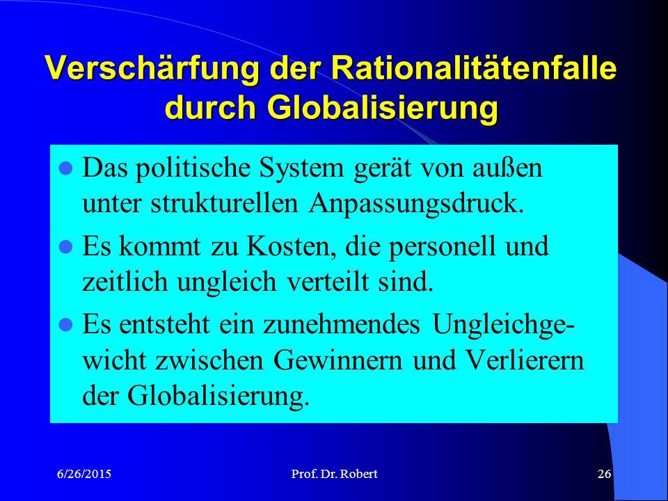 6/26/2015Prof. Dr. Robert25 Soziale Sicherung und Rationalitätenfalle Erstens: Die Politik kann notwendige Haushaltskonsolidierung auch dann nicht bet