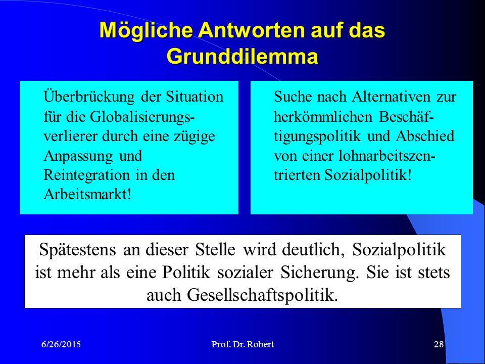 """6/26/2015Prof. Dr. Robert27 Ein Grunddilemma """"Globalisierung braucht für ihren Erfolg Sozialpolitik, erfolgreiche Sozialpolitik aber untergräbt den na"""
