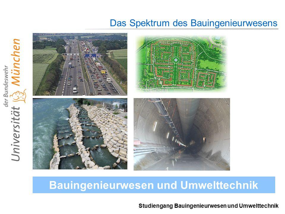 Studiengang Bauingenieurwesen und Umwelttechnik Das Spektrum des Bauingenieurwesens Bauingenieurwesen und Umwelttechnik