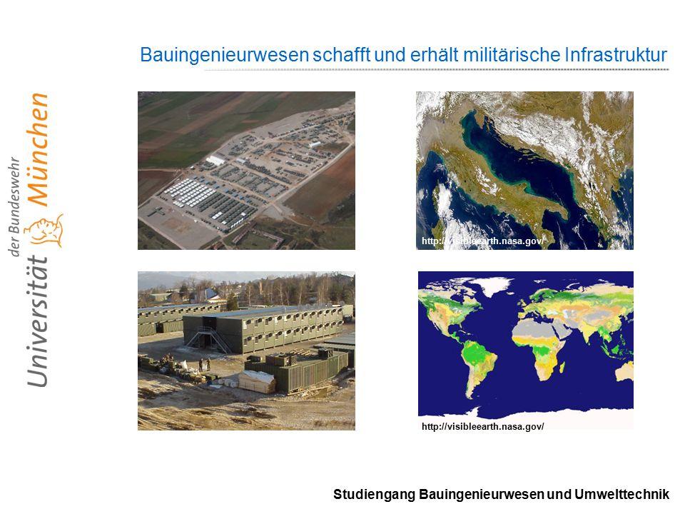 Studiengang Bauingenieurwesen und Umwelttechnik Bauingenieurwesen schafft und erhält militärische Infrastruktur http://visibleearth.nasa.gov/
