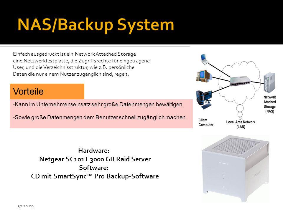 30.10.09 Einfach ausgedruckt ist ein Network Attached Storage eine Netzwerkfestplatte, die Zugriffsrechte für eingetragene User, und die Verzeichnisstruktur, wie z.B.