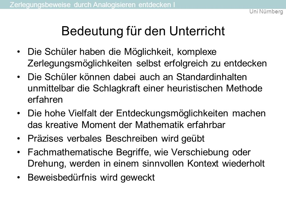 Uni Nürnberg Bedeutung für den Unterricht Die Schüler haben die Möglichkeit, komplexe Zerlegungsmöglichkeiten selbst erfolgreich zu entdecken Die Schü