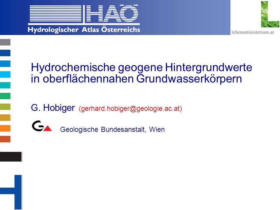 Copyright, 2002 © Josef Fürst Hydrochemische geogene Hintergrundwerte in oberflächennahen Grundwasserkörpern G. Hobiger (gerhard.hobiger@geologie.ac.a