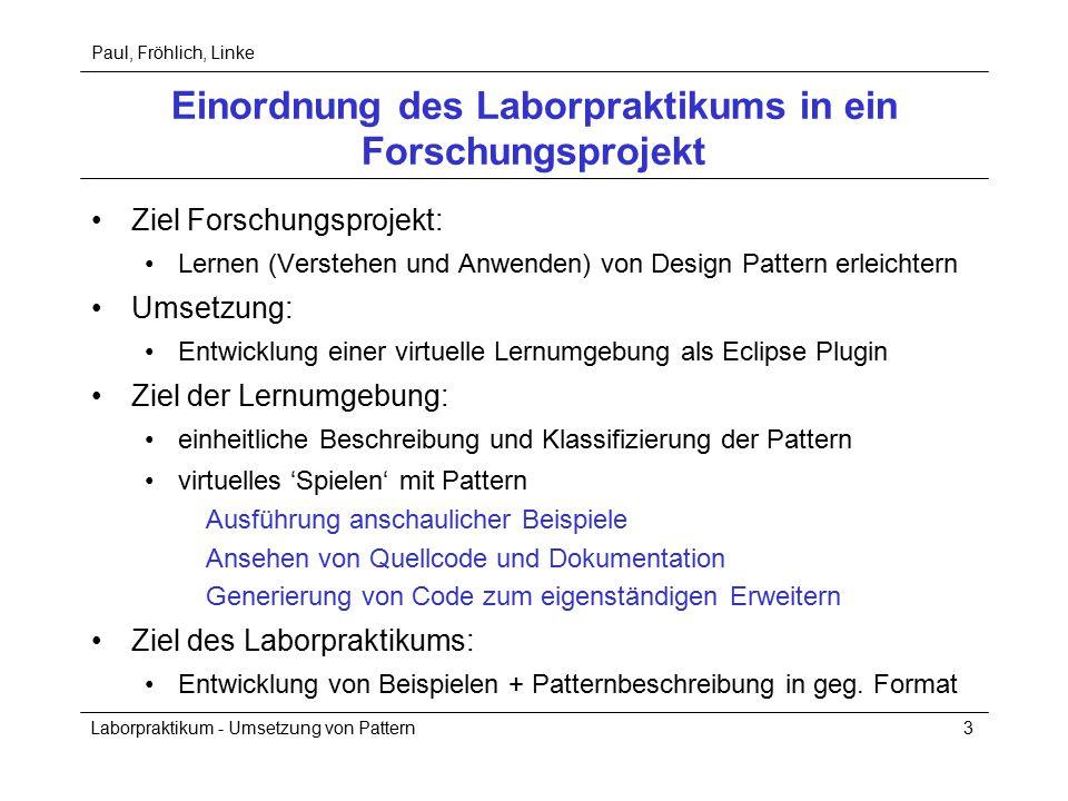 Paul, Fröhlich, Linke Laborpraktikum - Umsetzung von Pattern3 Einordnung des Laborpraktikums in ein Forschungsprojekt Ziel Forschungsprojekt: Lernen (