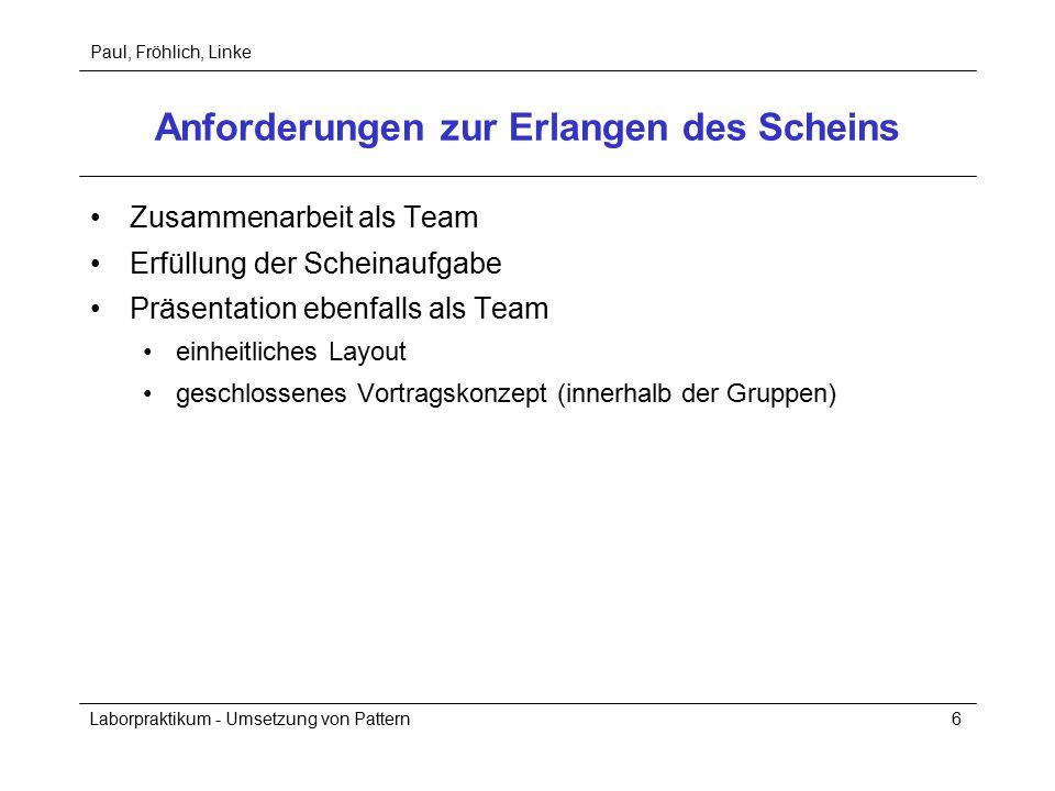 Paul, Fröhlich, Linke Laborpraktikum - Umsetzung von Pattern6 Anforderungen zur Erlangen des Scheins Zusammenarbeit als Team Erfüllung der Scheinaufga