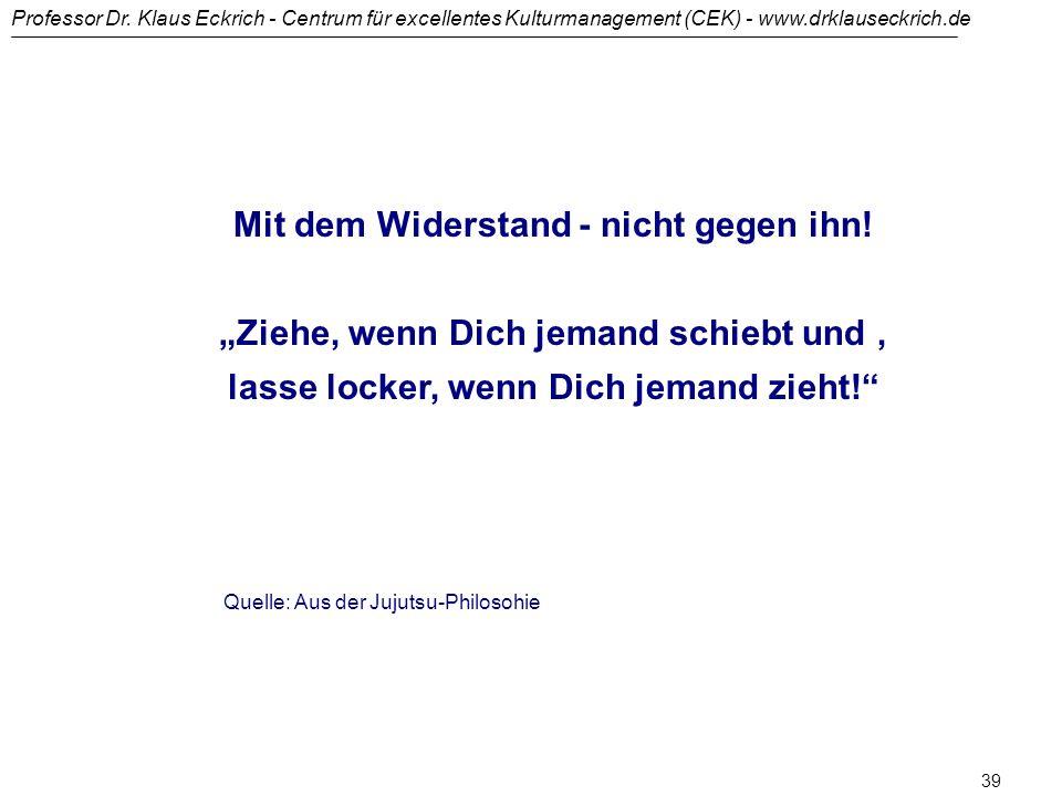 Professor Dr. Klaus Eckrich - Centrum für excellentes Kulturmanagement (CEK) - www.drklauseckrich.de 38 (1) Was sie erreichen können, ist, : dass die