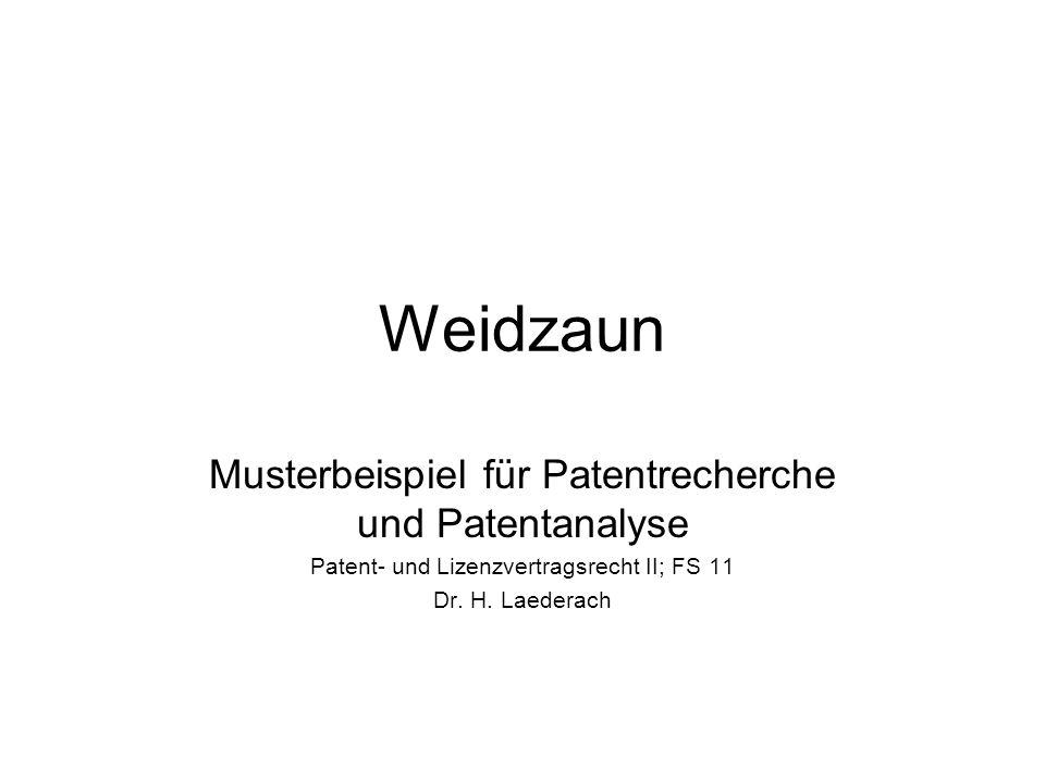 Weidzaun Musterbeispiel für Patentrecherche und Patentanalyse Patent- und Lizenzvertragsrecht II; FS 11 Dr. H. Laederach