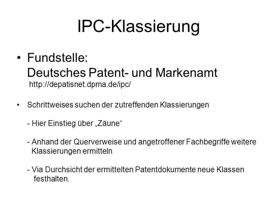IPC-Klassierung Fundstelle: Deutsches Patent- und Markenamt http://depatisnet.dpma.de/ipc/ Schrittweises suchen der zutreffenden Klassierungen - Hier