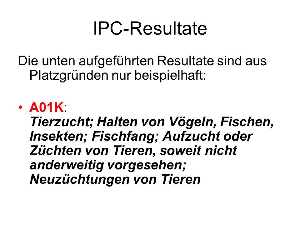 IPC-Resultate Die unten aufgeführten Resultate sind aus Platzgründen nur beispielhaft: A01K: Tierzucht; Halten von Vögeln, Fischen, Insekten; Fischfan
