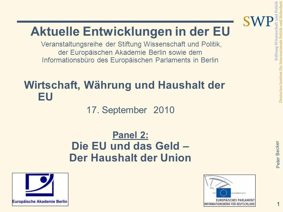 Peter Becker 1 Aktuelle Entwicklungen in der EU Veranstaltungsreihe der Stiftung Wissenschaft und Politik, der Europäischen Akademie Berlin sowie dem Informationsbüro des Europäischen Parlaments in Berlin Wirtschaft, Währung und Haushalt der EU 17.