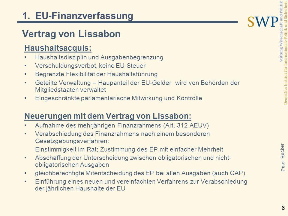Peter Becker 6 Vertrag von Lissabon Haushaltsacquis: Haushaltsdisziplin und Ausgabenbegrenzung Verschuldungsverbot, keine EU-Steuer Begrenzte Flexibil