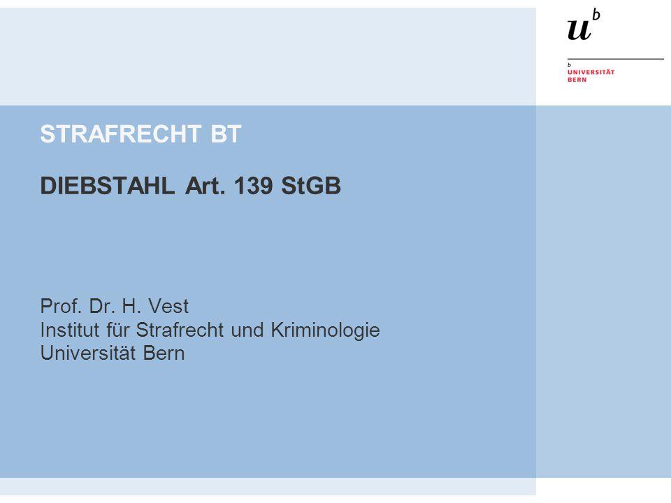 STRAFRECHT BT DIEBSTAHL Art. 139 StGB Prof. Dr. H. Vest Institut für Strafrecht und Kriminologie Universität Bern
