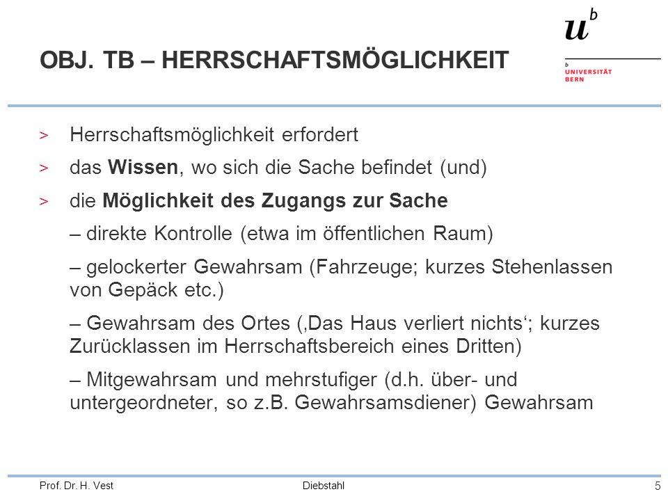 Diebstahl 5 Prof. Dr. H. Vest OBJ. TB – HERRSCHAFTSMÖGLICHKEIT > Herrschaftsmöglichkeit erfordert > das Wissen, wo sich die Sache befindet (und) > die