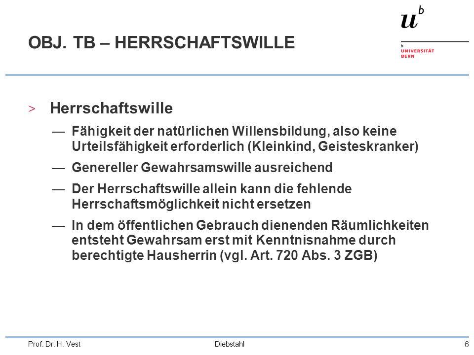 Diebstahl 6 Prof. Dr. H. Vest OBJ. TB – HERRSCHAFTSWILLE > Herrschaftswille —Fähigkeit der natürlichen Willensbildung, also keine Urteilsfähigkeit erf