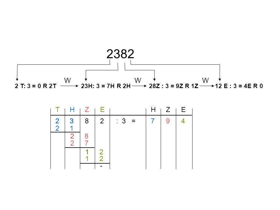THZEHZE 2382: 3 =794 21 28 27 12 12 - 23 2 1 23H: 3 = 7H R 2H28Z : 3 = 9Z R 1Z12 E : 3 = 4E R 02 T: 3 = 0 R 2T 2382 WWW
