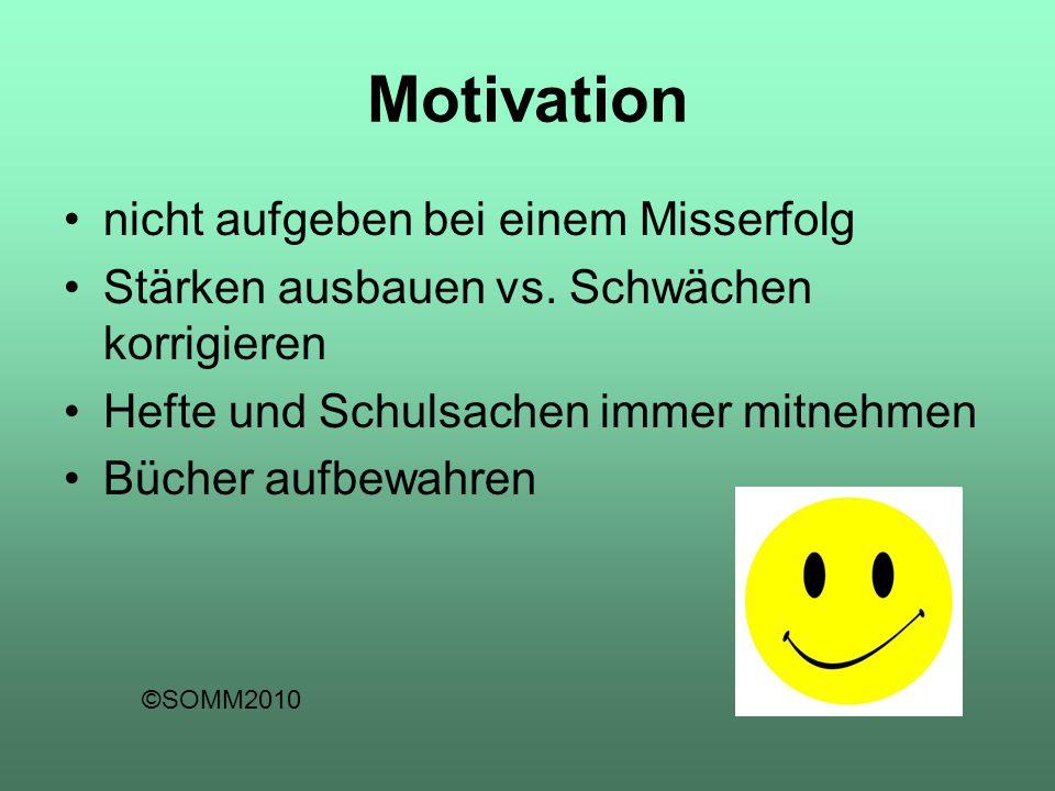 Motivation nicht aufgeben bei einem Misserfolg Stärken ausbauen vs. Schwächen korrigieren Hefte und Schulsachen immer mitnehmen Bücher aufbewahren ©SO