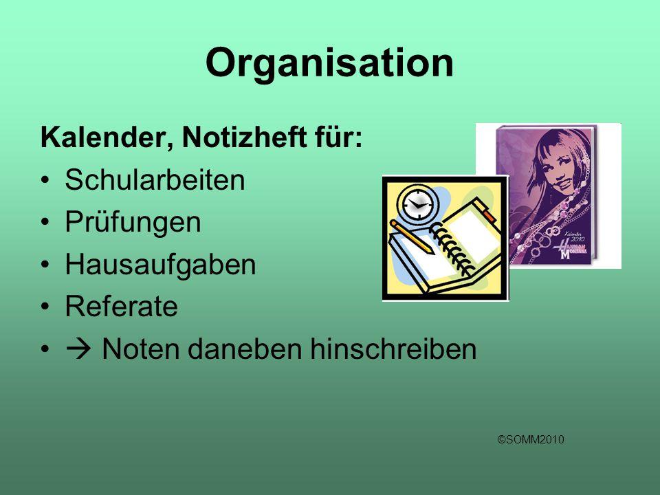 Organisation Kalender, Notizheft für: Schularbeiten Prüfungen Hausaufgaben Referate  Noten daneben hinschreiben ©SOMM2010